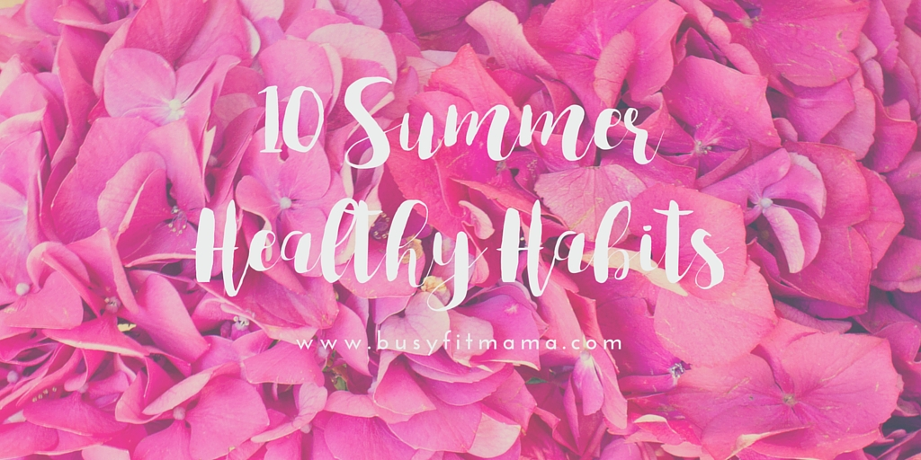 10 Summer Healthy Habits